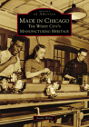 Made in Chicago: The Windy City's Manufacturing Heritage Cover Image