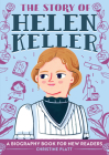 The Story of Helen Keller: A Biography Book for New Readers Cover Image