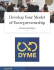 Develop Your Model of Entrepreneurship: How to start your Entrepreneurial Adventure with Just $1.00 Cover Image