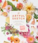 The Artful Sketch: Learn How to Create Step-by-Step Artistic Drawings Cover Image