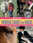 Cherry Hill's Horse Care for Kids: Grooming, Feeding, Behavior, Stable & Pasture, Health Care, Handling & Safety, Enjoying Cover Image