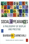 Social Appearances: A Philosophy of Display and Prestige (Columbia Themes in Philosophy) Cover Image