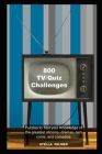 800 TV Quiz Challenges: Puzzles to Test your Knowledge of the greatest sitcoms, dramas, rom coms, and comedies (TV Trivia #4) Cover Image
