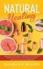 Natural Healing: Discover the Power of Essential Oils to Relieve Stress and Anxiety, Uplift Positive Energy, Focus, Calm, and Reduce In Cover Image