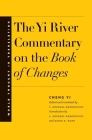 The Yi River Commentary on the Book of Changes (World Thought in Translation) Cover Image