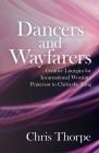 Dancers and Wayfarers: Creative Liturgies for Incarnational Worship: Pentecost to Christ the King Cover Image