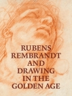 Rubens, Rembrandt, and Drawing in the Golden Age Cover Image