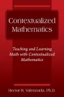 Contextualized Mathematics: Teaching and Learning Math with Contextualized Mathematics Cover Image