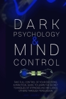 Dark Psychology and Mind Control: Master Your Emotions and Learn How to Defend Yourself from Toxic People. Use Mental Control to Covert Manipulation. Cover Image