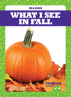 What I See in Fall (Seasons) Cover Image