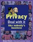 Privacy: Deal with It Like Nobody's Business (Lorimer Deal with It) Cover Image