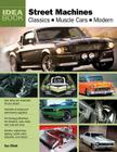 Street Machines:  Classics, Muscle Cars, Modern (Idea Book) Cover Image