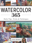 Watercolor 365: Daily Tips, Tricks and Techniques Cover Image