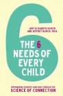 The 6 Needs of Every Child: Empowering Parents and Kids Through the Science of Connection Cover Image