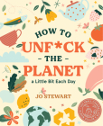 How to Unf*ck the Planet a Little Bit Each Day Cover Image
