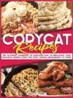 Copycat Recipes: The Ultimate Cookbook to Discover How to Replicate Your Favourite Dishes from the Most Famous Restaurants at Home Cover Image