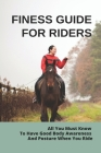 Finess Guide For Riders: All You Must Know To Have Good Body Awareness And Posture When You Ride: How To Improve Your Riding Seat Cover Image