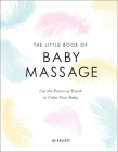 The Little Book of Baby Massage: Use the Power of Touch to Calm Your Baby Cover Image