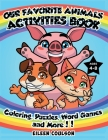 Our Favorite Animals Activites Book: A Fun Activity Book for Kids Ages 4-8 with Coloring, Word Games, Puzzles and Mazes (Kids Activity and Coloring Bo Cover Image