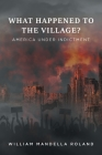 What Happened to the Village?: America under Indictment Cover Image