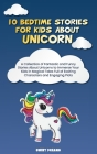 10 Bedtime Stories for Kids About Unicorn: A Collection of Fantastic and Funny Stories About Unicorns to Immerse Your Kids in Magical Tales Full of Ex Cover Image