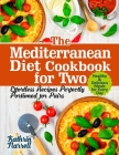The Mediterranean Diet Cookbook for Two: Effortless Recipes Perfectly Portioned for Pairs. Healthy & Delicious Meals for Every Day Cover Image