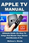 Apple TV Manual: Ultimate Guide On How To Setup And Master Your Device And Become A Pro Cover Image