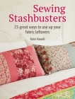 Sewing Stashbusters: 25 great ways to use up your fabric leftovers Cover Image