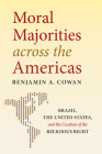 Moral Majorities Across the Americas: Brazil, the United States, and the Creation of the Religious Right Cover Image