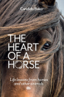 The Heart of a Horse: Life lessons from horses and other animals Cover Image