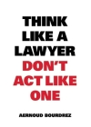 Think Like A Lawyer, Don't Act Like One Cover Image