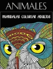 Animales Mandalas Colorear Adultos: Libro para colorear para adultos con patrones de animales y mandalas Cover Image