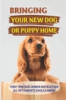 Bringing Your New Dog Or Puppy Home: First Time Dog Owner Instruction All Pet Parents Should Know: What Kind Of Food Your Dogs Are Into Cover Image