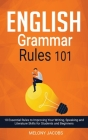English Grammar Rules 101: 10 Essential Rules to Improving Your Writing, Speaking and Literature Skills for Students and Beginners Cover Image