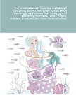 THE WORLD'S MOST FASCINATING ADULT COLORING BOOK! Giant Super Jumbo Mega Coloring Book Features Over 30 Designs of Fascinating Mermaids, Fairies, Ange Cover Image