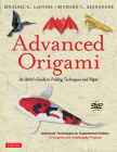Advanced Origami: An Artist's Guide to Folding Techniques and Paper: Origami Book with 15 Original and Challenging Projects: Instruction Cover Image