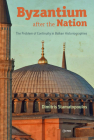 Byzantium After the Nation: The Problem of Continuity in Balkan Historiographies Cover Image