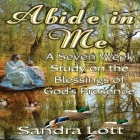 Abide in Me Bible Study: A Seven Week Study on the Blessings of God's Presence Cover Image