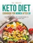 The Easiest Keto Diet Cookbook for Women After 50: The Step-By-Step Guide for Beginners To Approach Ketogenic Diet Cover Image