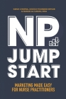 NP Jumpstart: Marketing Made Easy for Nurse Practitioners Cover Image