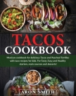 Tacos cookbook: Mexican cookbook for delicious Tacos and Peached Tortillas with taco recipes for kids. For Tasty, Easy and Healthy sta Cover Image