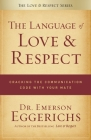 The Language of Love & Respect: Cracking the Communication Code with Your Mate Cover Image