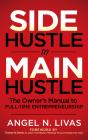 Side Hustle to Main Hustle: The Owner's Manual to Full-Time Entrepreneurship Cover Image