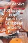 100 healthy recipes from the Caribbean and the Pacific: Refreshing recipes for the perfect healthy variety that flatters every taste. Cover Image