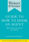 Writers' & Artists' Guide to How to Hook an Agent: Q&A Help and Advice for Authors (Writers' and Artists') Cover Image