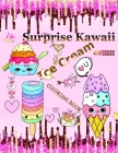Surprise Kawaii Ice Cream Coloring Book: Cute, Sweet and Easy Coloring Book For Adults And Teens Kawaii Food Coloring Book Kawaii for Girls and Adults Cover Image