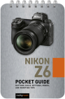 Nikon Z6: Pocket Guide: Buttons, Dials, Settings, Modes, and Shooting Tips Cover Image