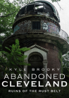 Abandoned Cleveland: Ruins of the Rust Belt Cover Image