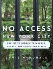 No Access New York City: The City's Hidden Treasures, Haunts, and Forgotten Places Cover Image