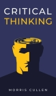 Critical Thinking: A Beginner's Guide to Developing Effective Decision-Making and Problem-Solving Skills. Think Critically to Improve You Cover Image